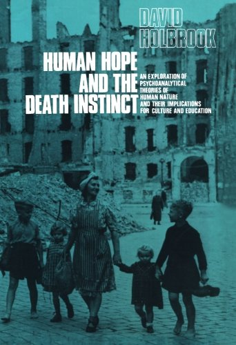 9781483113166: Human Hope and the Death Instinct: An Exploration of Psychoanalytical Theories of Human Nature and their Implications for Culture and Education
