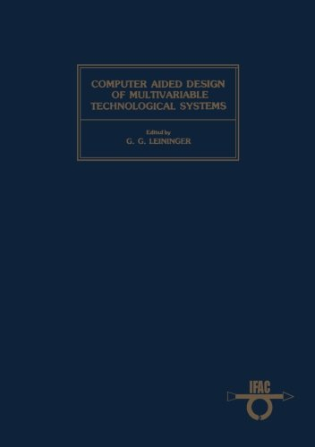 9781483114460: Computer Aided Design of Multivariable Technological Systems: Proceedings of the Second IFAC Symposium West Lafayette, Indiana, USA, 15-17 September 1982