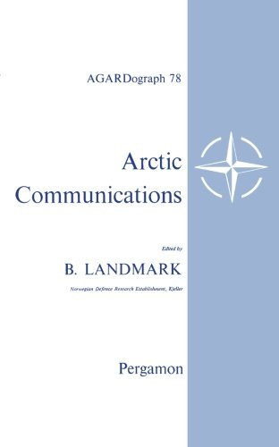 9781483117904: Arctic Communications: Proceedings of the Eighth Meeting of the AGARD Ionospheric Research Committee, Athens, Greece, July 1963