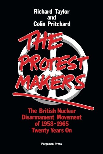9781483118178: The Protest Makers: The British Nuclear Disarmament Movement of 1958-1965, Twenty Years On