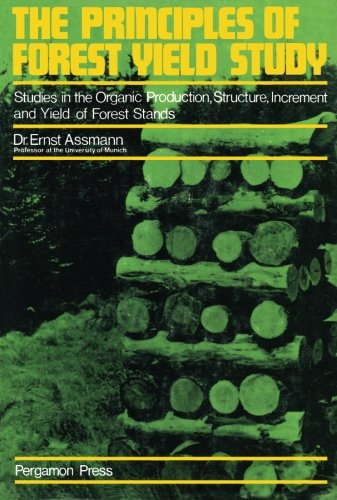The Principles of Forest Yield Study: Studies in the Organic Production, Structure, Increment and ...