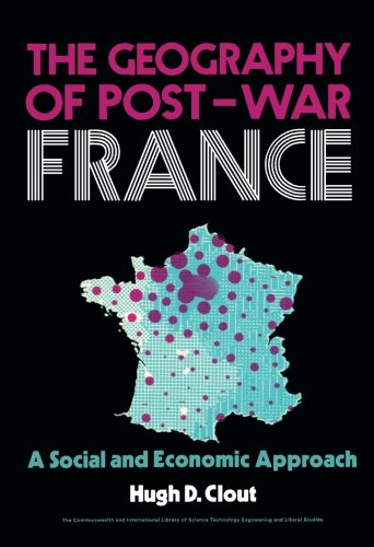 9781483120768: The Geography of Post-War France: A Social and Economic Approach