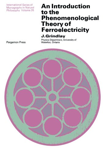 9781483122175: An Introduction to the Phenomenological Theory of Ferroelectricity: International Series of Monographs In: Natural Philosophy