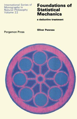 9781483124063: Foundations of Statistical Mechanics: A Deductive Treatment: Volume 22