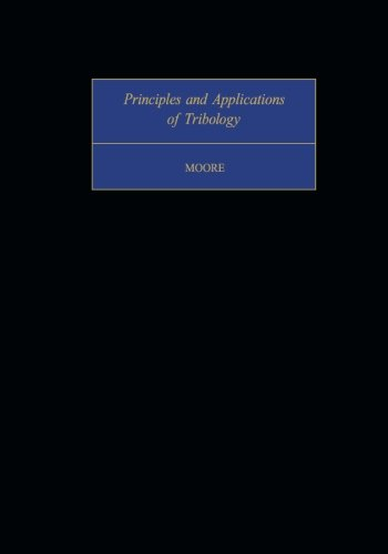Principles and Applications of Tribology: Pergamon International: Desmond F. Moore