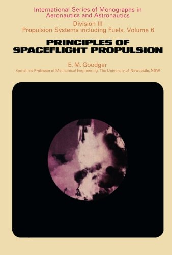 Principles of Spaceflight Propulsion: International Series of: E. M. Goodger