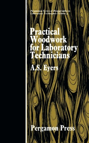 Practical Woodwork for Laboratory Technicians: Pergamon Series: A. S. Eyers