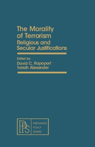 9781483127163: The Morality of Terrorism: Religious and Secular Justifications