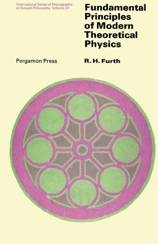 9781483127675: Fundamental Principles of Modern Theoretical Physics: International Series of Monographs in Natural Philosophy