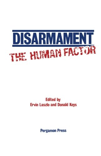 9781483129273: Disarmament: The Human Factor: Proceedings of a Colloquium on the Societal Context for Disarmament, Sponsored by UNITAR and Planetary Citizens and Held at the United Nations, New York