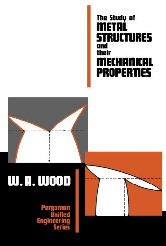 9781483168456: The Study of Metal Structures and Their Mechanical Properties: Pergamon Unified Engineering Series