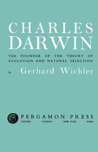 9781483168678: Charles Darwin: The Founder of the Theory of Evolution and Natural Selection