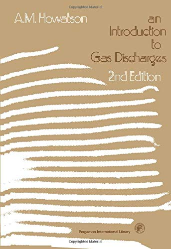 An Introduction to Gas Discharges: Pergamon International: Howatson, A. M.