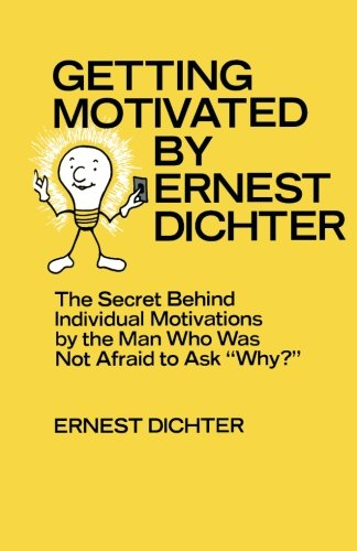 Getting Motivated by Ernest Dichter: The Secret Behind Individual Motivations by the Man Who Was ...