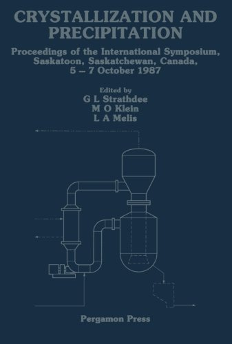 9781483175294: Crystallization and Precipitation: Proceedings of the International Symposium, Saskatoon, Saskatchewan, Canada, 5-7 October 1987