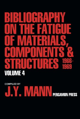 9781483175331: Bibliography on the Fatigue of Materials, Components and Structures 1966-1969: Volume 4