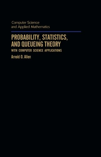 Probability, Statistics, and Queueing Theory: With Computer: Arnold O. Allen