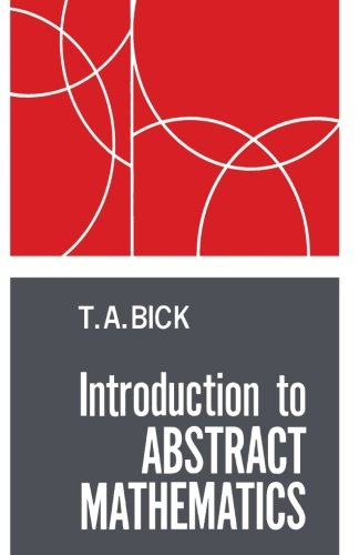 Introduction to Abstract Mathematics: T. A. Bick