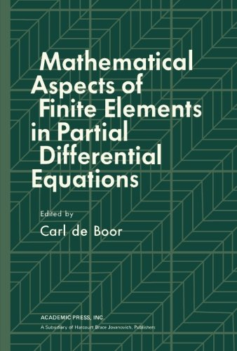 9781483238012: Mathematical Aspects of Finite Elements in Partial Differential Equations: Proceedings of a Symposium Conducted by the Mathematics Research Center, ... of Wisconsin-Madison, April 1 - 3, 1974
