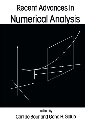 9781483238029: Recent Advances in Numerical Analysis: Proceedings of a Symposium Conducted by the Mathematics Research Center, the University of Wisconsin-Madison, May 22-24, 1978