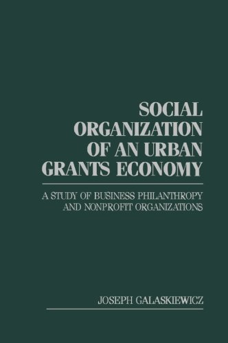 9781483239194: Social Organization of an Urban Grants Economy: A Study of Business Philanthropy and Nonprofit Organizations