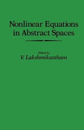 9781483242200: Nonlinear Equations in Abstract Spaces: Proceedings of an International Symposium on Nonlinear Equations in Abstract Spaces, Held at the University of ... Arlington, Arlington, Texas, June 8-10, 1977