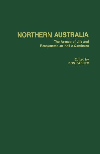 9781483244563: Northern Australia: The Arenas of Life and Ecosystems on Half a Continent