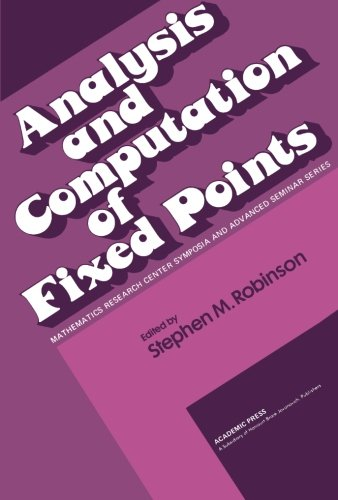 9781483245485: Analysis and Computation of Fixed Points: Proceedings of a Symposium Conducted by the Mathematics Research Center, the University of Wisconsin-Madison, May 7-8, 1979