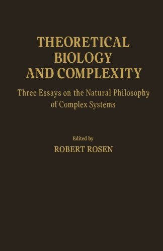 9781483245676: Theoretical Biology and Complexity: Three Essays on the Natural Philosophy of Complex Systems