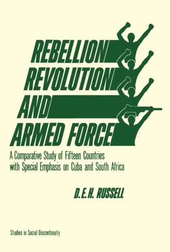 9781483248936: Rebellion, Revolution, and Armed Force: A Comparative Study of Fifteen Countries with Special Emphasis on Cuba and South Africa
