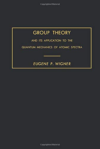 9781483250786: Group Theory: And Its Application to the Quantum Mechanics of Atomic Spectra
