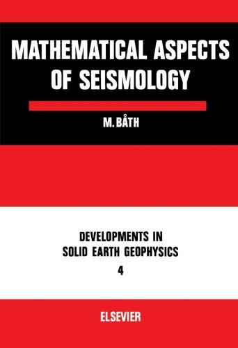 Mathematical Aspects of Seismology: Developments in Solid: Markus Båth