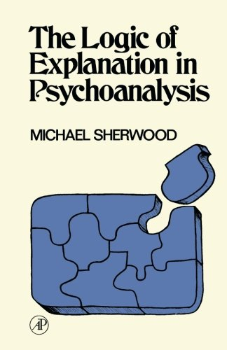 9781483256245: The Logic of Explanation in Psychoanalysis
