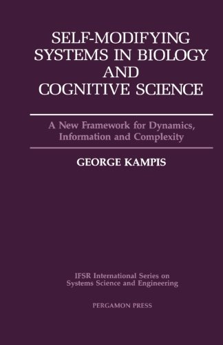 9781483299525: Self-Modifying Systems in Biology and Cognitive Science, Volume 6: A New Framework for Dynamics, Information and Complexity (IFSR International Series on Systems Science and Engineering)