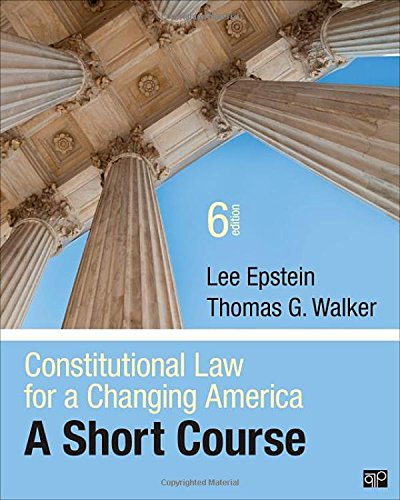 Constitutional Law for a Changing America; A Short Course: Lee Epstein and Thomas G Walker