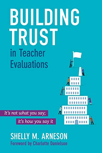 Building Trust in Teacher Evaluations: It's not what you say; it's how you say it: ...