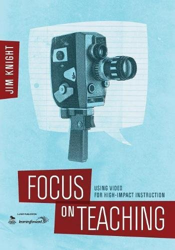 Focus on Teaching: Using Video for High-Impact: Jim Knight