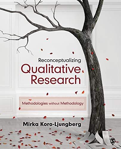 Reconceptualizing Qualitative Research: Methodologies without Methodology: Koro-Ljungberg, Mirka