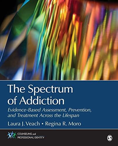 The Spectrum of Addiction: Evidence-Based Assessment, Prevention,: Moro, Regina R.,Veach,
