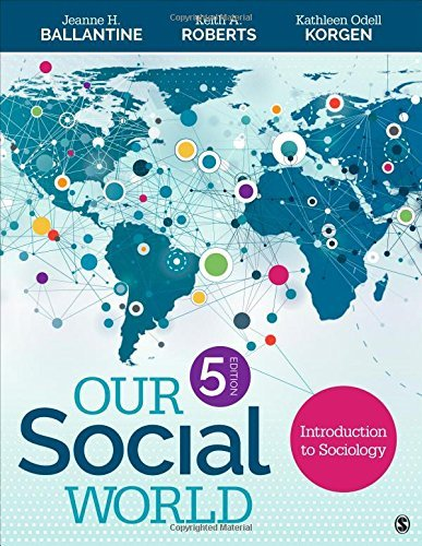 Our Social World: Introduction to Sociology: Ballantine, Jeanne H.,