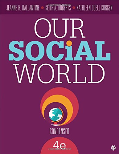 Our Social World: Condensed: Ballantine, Dr Jeanne H; Roberts, Keith A; Korgen, Kathleen O