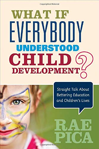 What If Everybody Understood Child Development?: Straight Talk About Bettering Education and ...