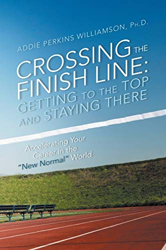 9781483401591: Crossing the Finish Line: Getting to the Top and Staying There