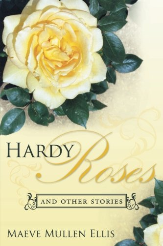 Hardy Roses: and other stories: Mullen Ellis, Maeve