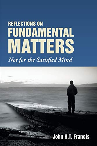 9781483402352: Reflections on Fundamental Matters: Not for the Satisfied Mind