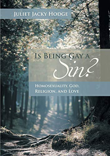 Is Being Gay a Sin?: Homosexuality, God,: Juliet Jacky Hodge