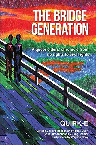 The Bridge Generation: A Queer Elders' Chronicle from No Rights to Civil Rights: Kollective, ...