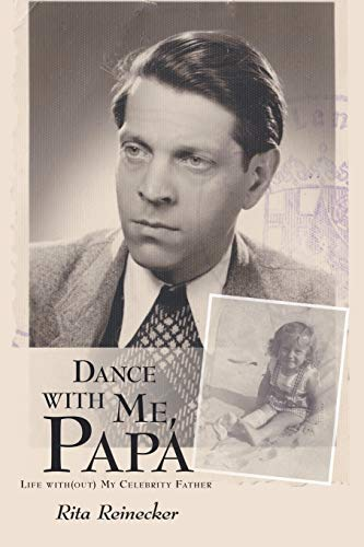 Dance with Me, Papa: Life with(out) My Celebrity Father: Reinecker, Rita