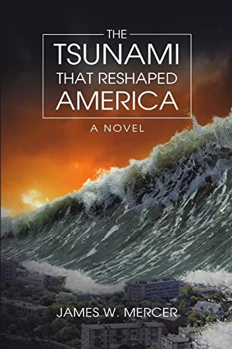 The Tsunami That Reshaped America: A Novel: James W. Mercer