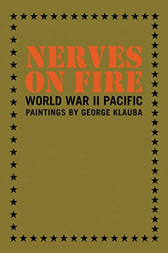 Nerves on Fire: World War II Pacific Paintings: Klauba, George